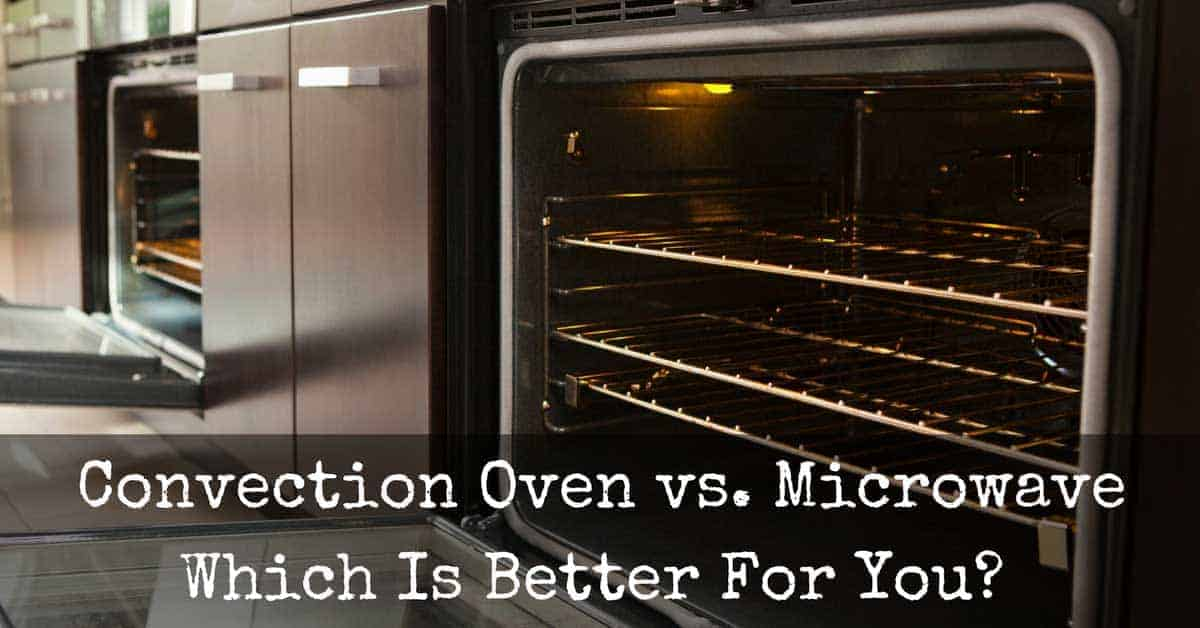 Convection Oven Vs Microwave Which Is