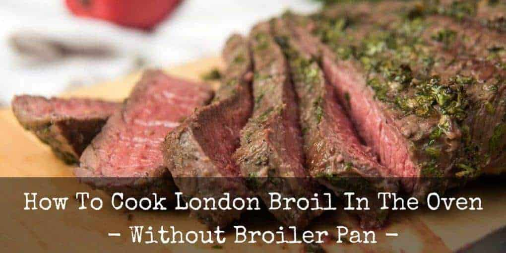 How To Cook London Broil In Oven Without Broiler Pan 1020x510