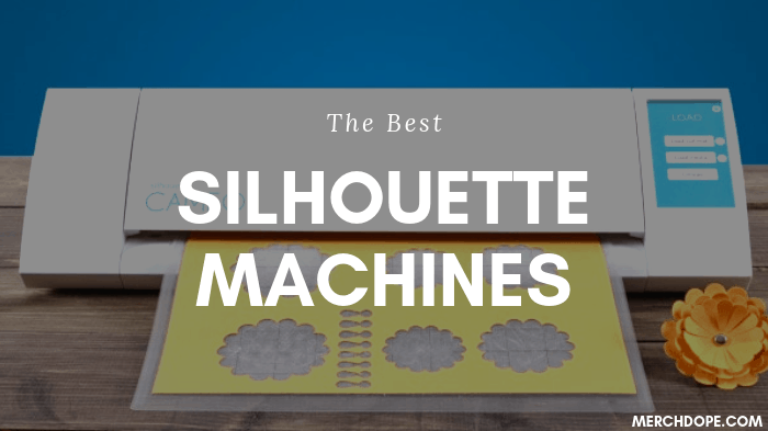 The Best Silhouette Machines in 2019 - MerchDope