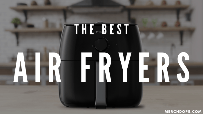 The Best Air Fryers 2020 The Ultimate Reviews Merchdope