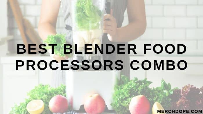 Best Blender Food Processors Combo - 2020 - MerchDope