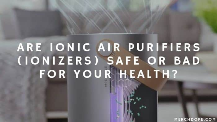 Are Ionic Air Purifiers (Ionizers) Safe or Bad for Your