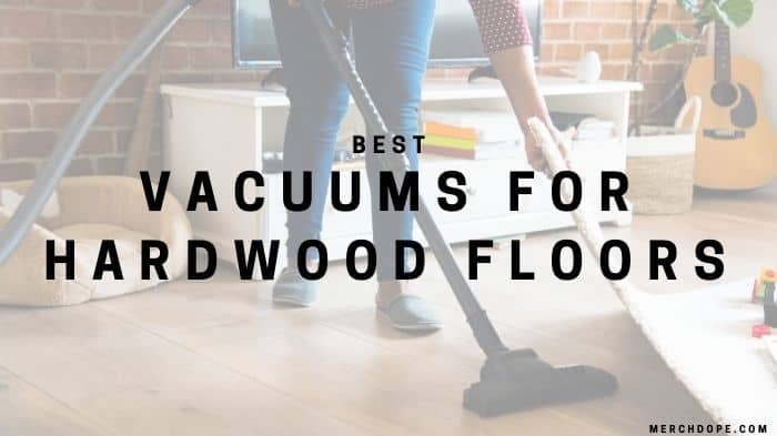 Best Vacuum For Hardwood