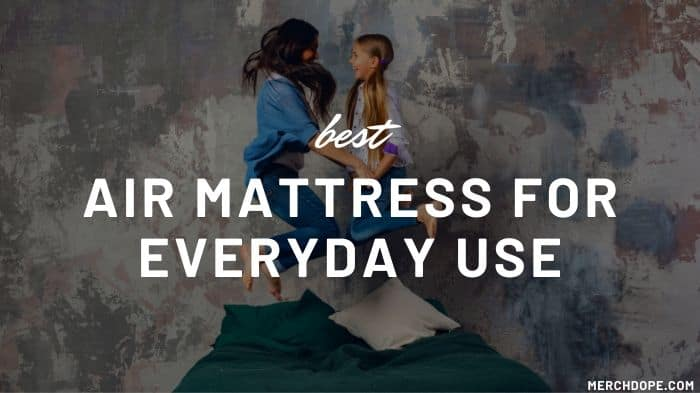 Air Mattress For Everyday Use