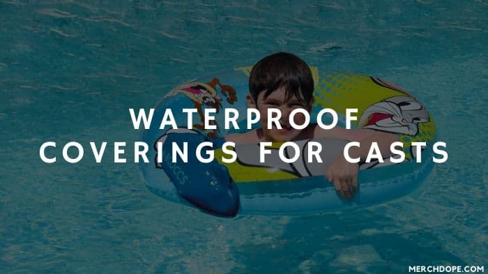 Waterproof Coverings For Casts