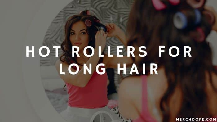 Hot Rollers For Long Hair