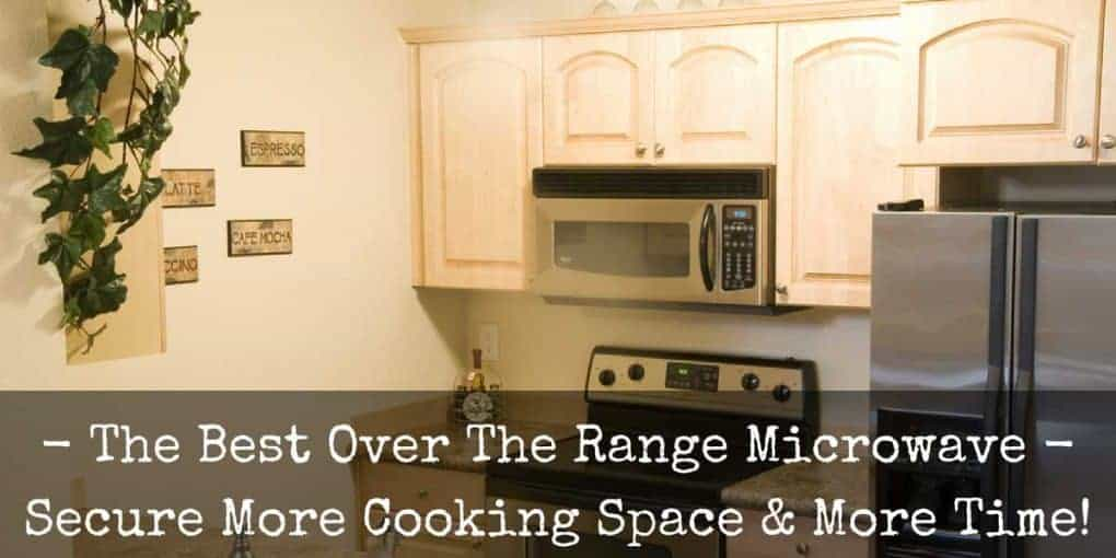 Best Over Range Microwave Reviews 2020