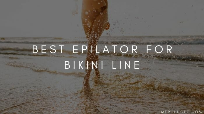 Best Epilator For Bikini