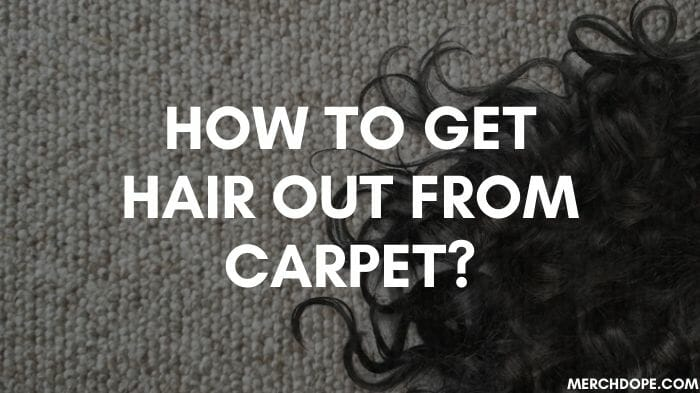 how to get hair out from carpet
