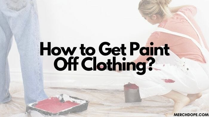 how to get paint off clothing